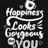 Happiness Looks Gorgeous On You Paint by numbers